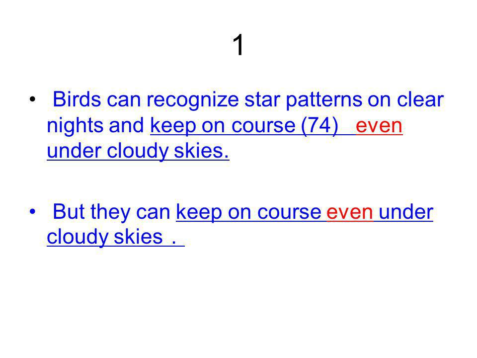 1 Birds can recognize star patterns on clear nights and keep on course (74) even under cloudy skies.