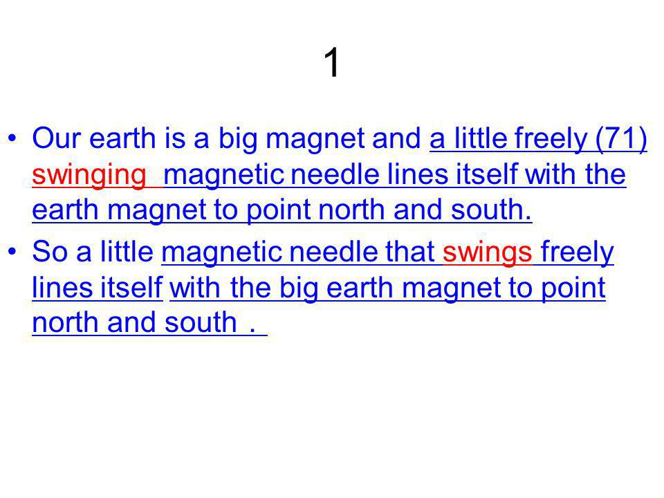 1 Our earth is a big magnet and a little freely (71) swinging magnetic needle lines itself with the earth magnet to point north and south.