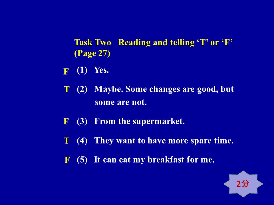 Task Two Reading and telling T or F (Page 27) (1) Yes.