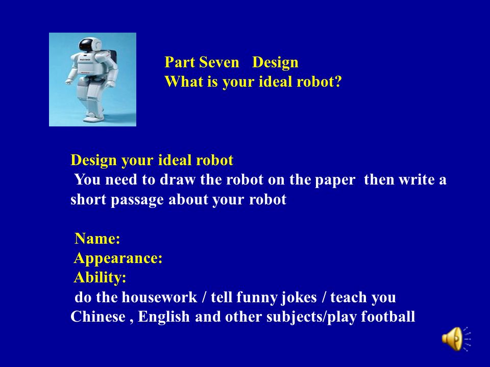 Part Seven Design What is your ideal robot.