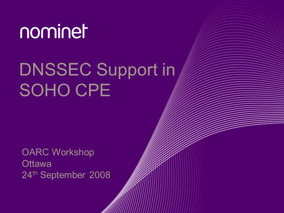 DNSSEC Support in SOHO CPE OARC Workshop Ottawa 24 th September 2008