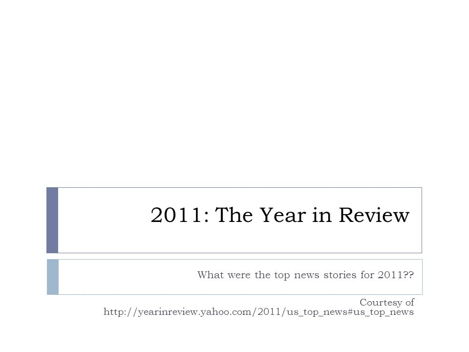 2011: The Year in Review What were the top news stories for 2011 .