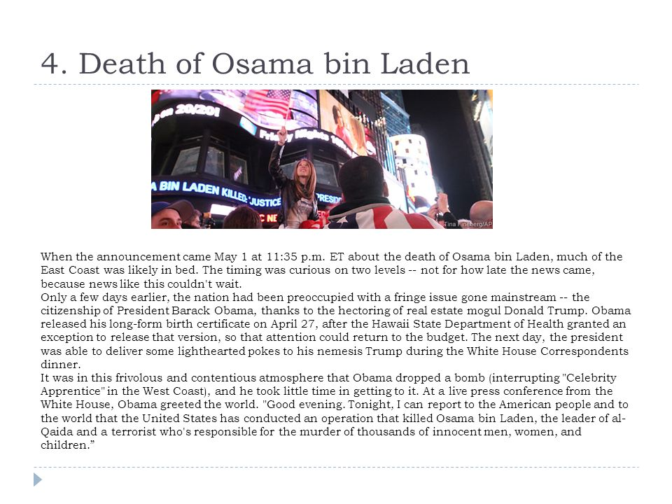 4. Death of Osama bin Laden When the announcement came May 1 at 11:35 p.m.