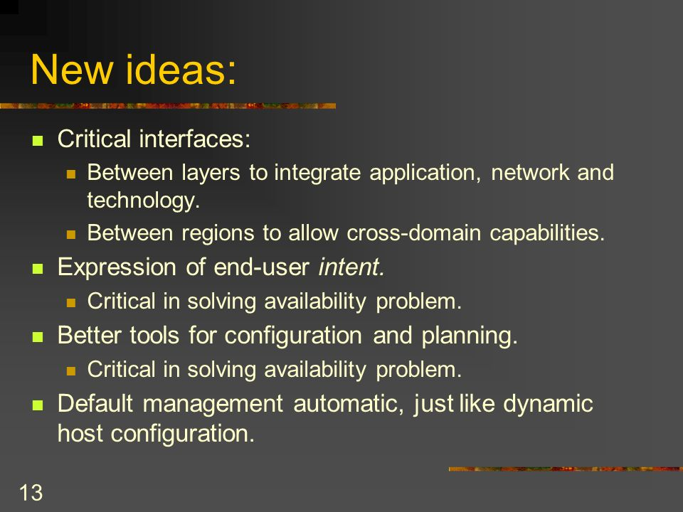 13 New ideas: Critical interfaces: Between layers to integrate application, network and technology.