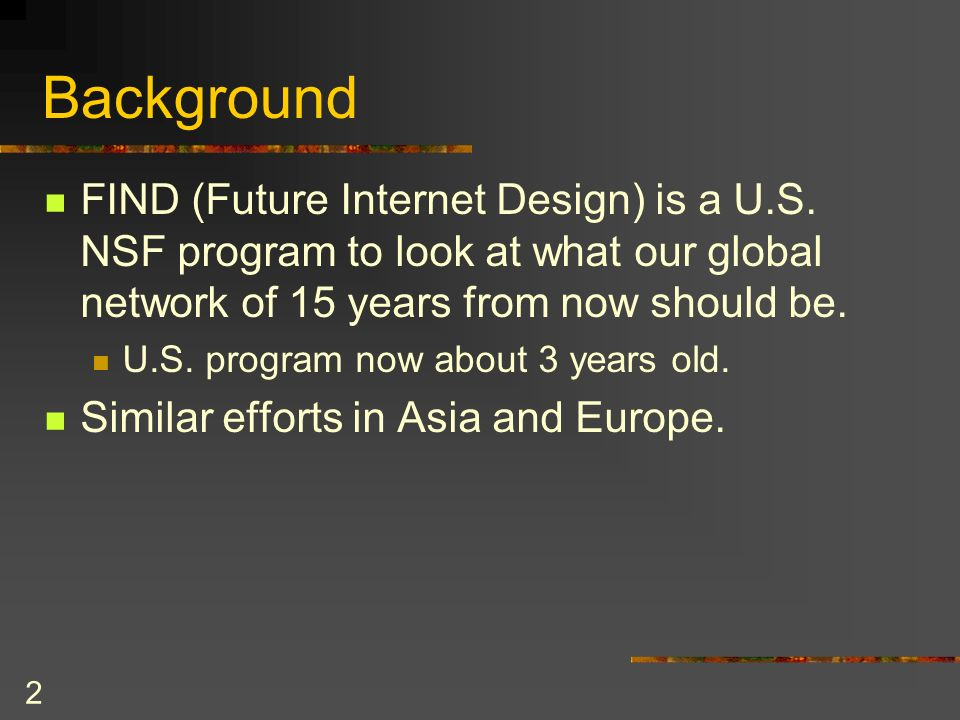 2 Background FIND (Future Internet Design) is a U.S.