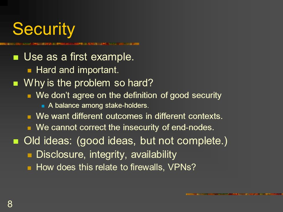 8 Security Use as a first example. Hard and important.