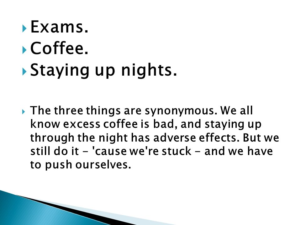 Exams. Coffee. Staying up nights. The three things are synonymous.