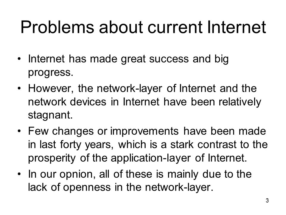 3 Problems about current Internet Internet has made great success and big progress.