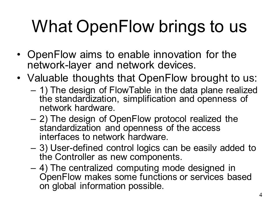 4 What OpenFlow brings to us OpenFlow aims to enable innovation for the network-layer and network devices.