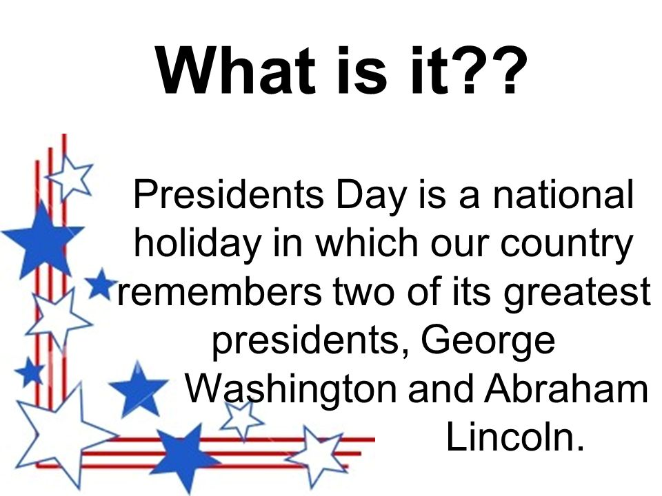 Presidents Day is a national holiday in which our country remembers two of its greatest presidents, George Washington and Abraham Lincoln.