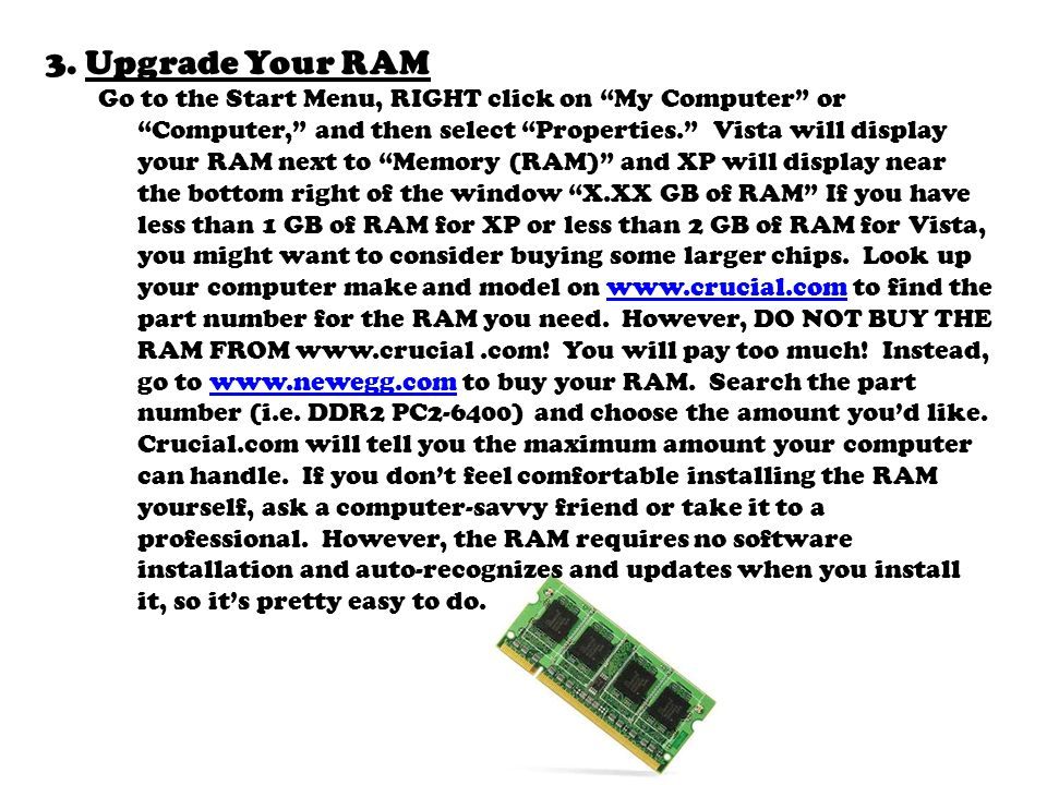 3.Upgrade Your RAM Go to the Start Menu, RIGHT click on My Computer or Computer, and then select Properties.