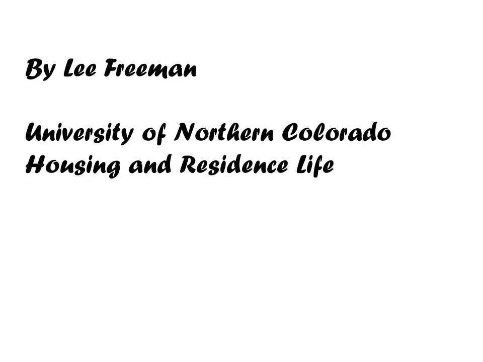 By Lee Freeman University of Northern Colorado Housing and Residence Life