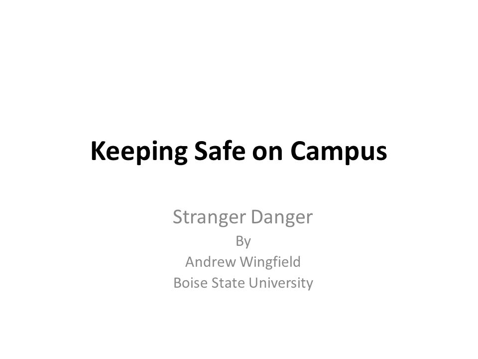 Keeping Safe on Campus Stranger Danger By Andrew Wingfield Boise State University