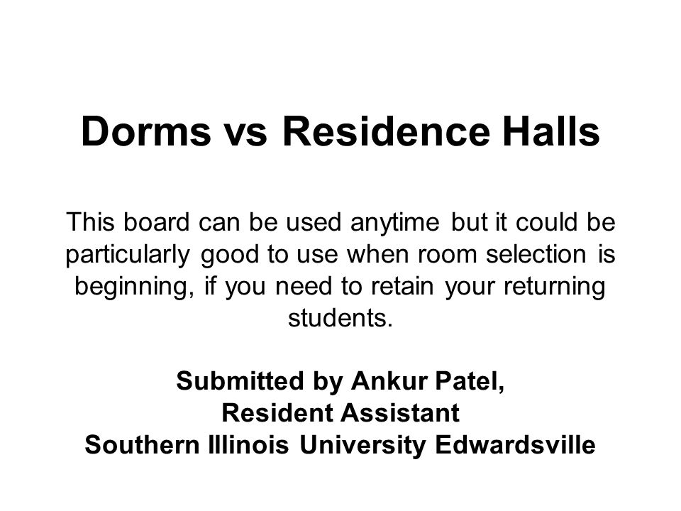 Dorms vs Residence Halls This board can be used anytime but it could be particularly good to use when room selection is beginning, if you need to retain your returning students.