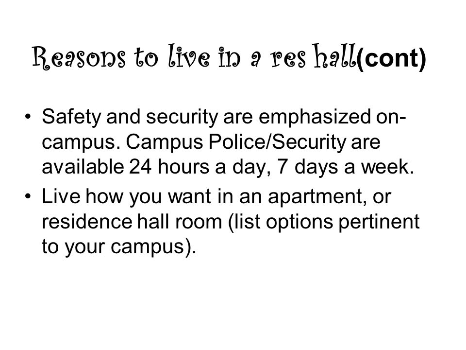 Reasons to live in a res hall (cont) Safety and security are emphasized on- campus.