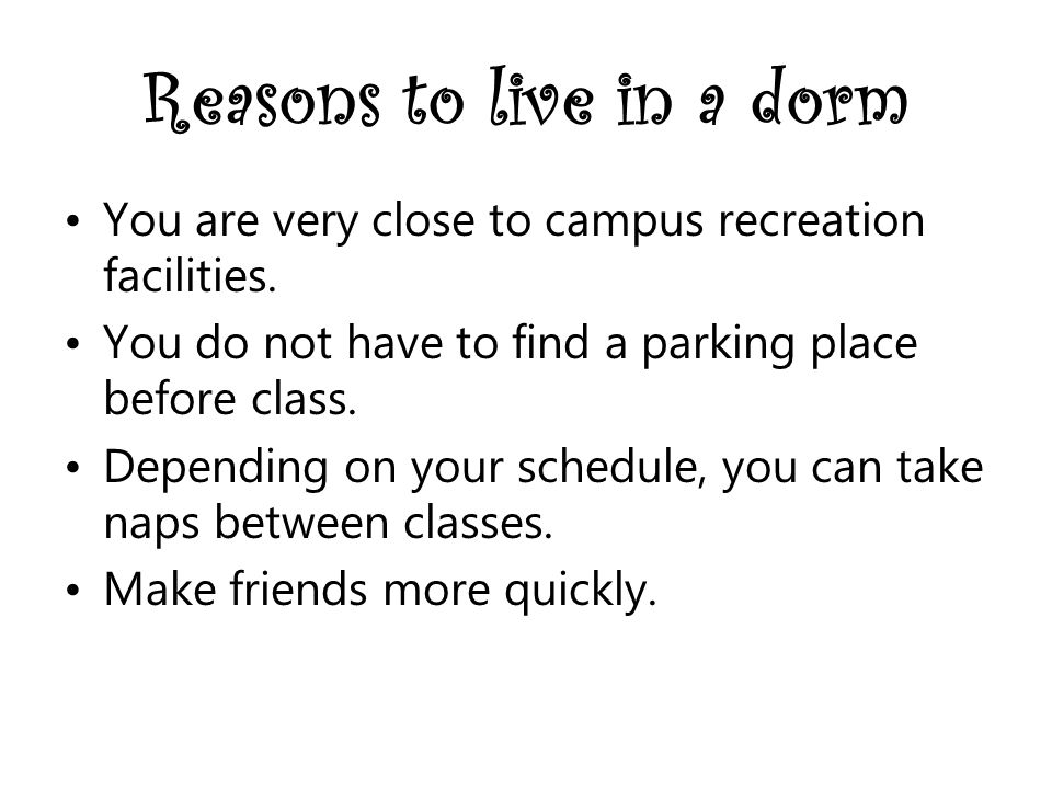 Reasons to live in a dorm You are very close to campus recreation facilities.