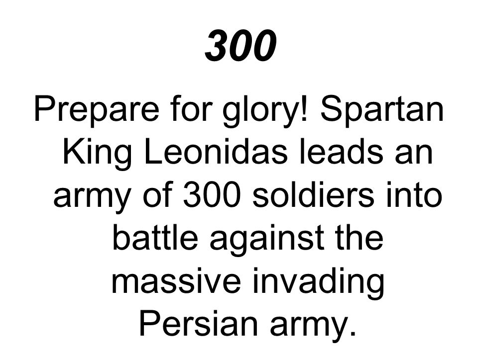 300 Prepare for glory.