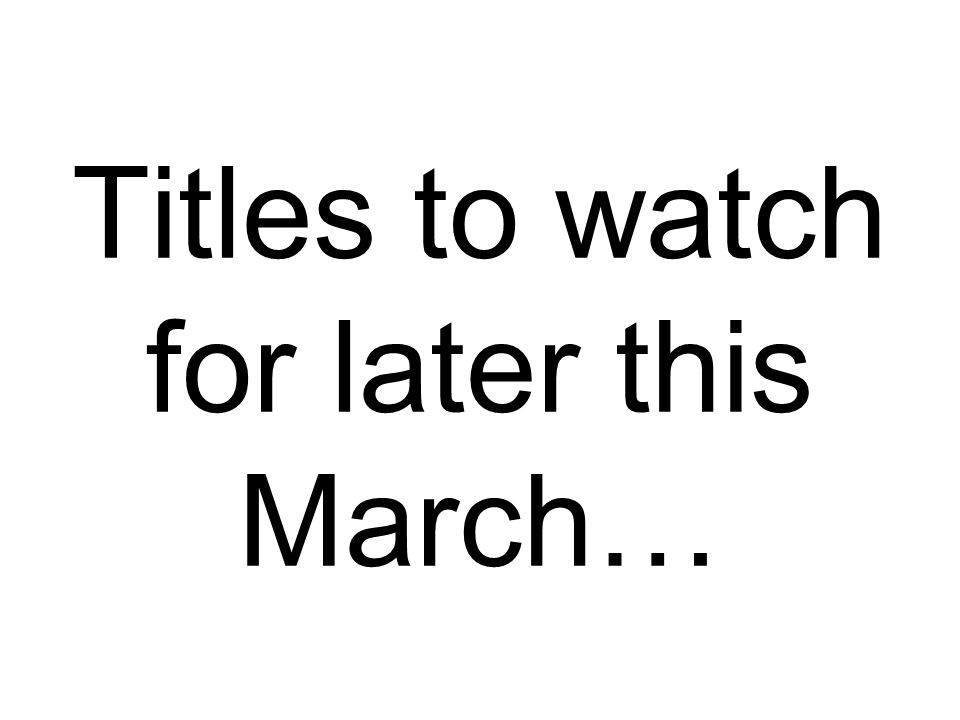 Titles to watch for later this March…
