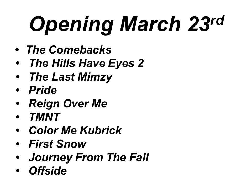 Opening March 23 rd The Comebacks The Hills Have Eyes 2 The Last Mimzy Pride Reign Over Me TMNT Color Me Kubrick First Snow Journey From The Fall Offside