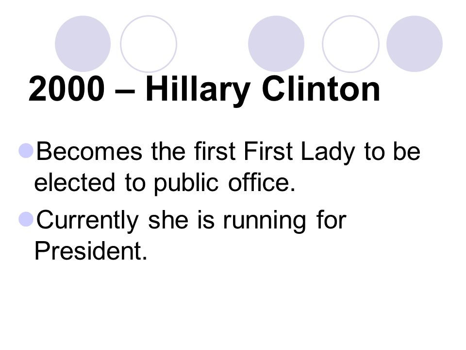 2000 – Hillary Clinton Becomes the first First Lady to be elected to public office.