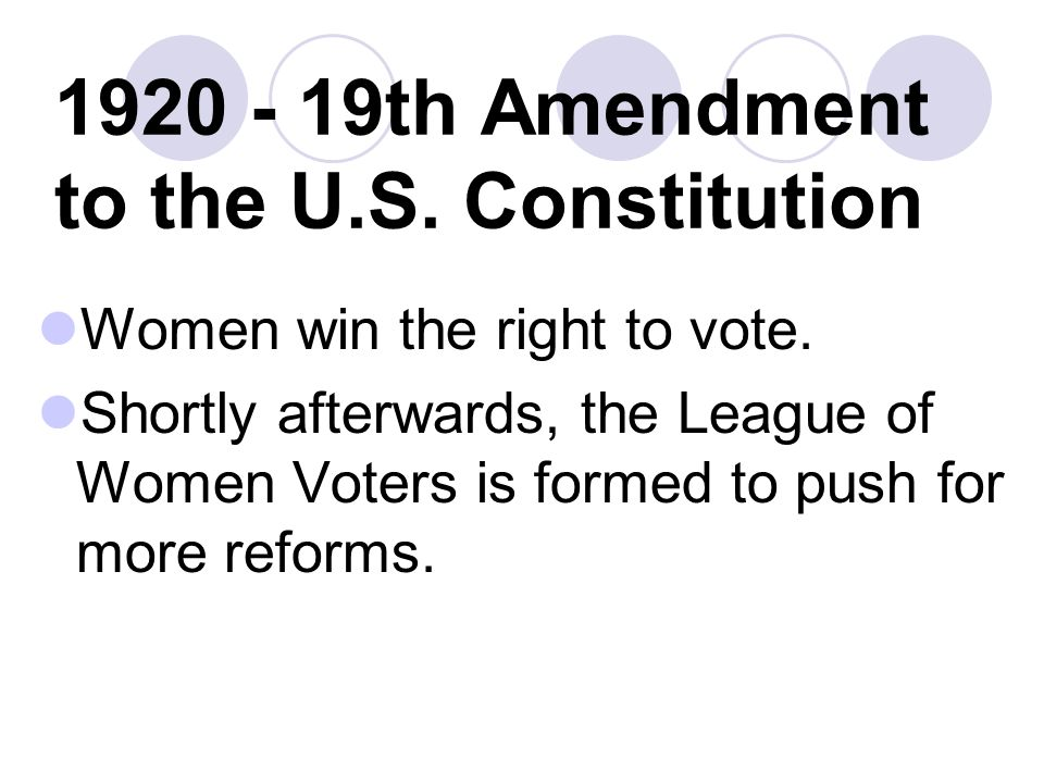 1920 - 19th Amendment to the U.S. Constitution Women win the right to vote.
