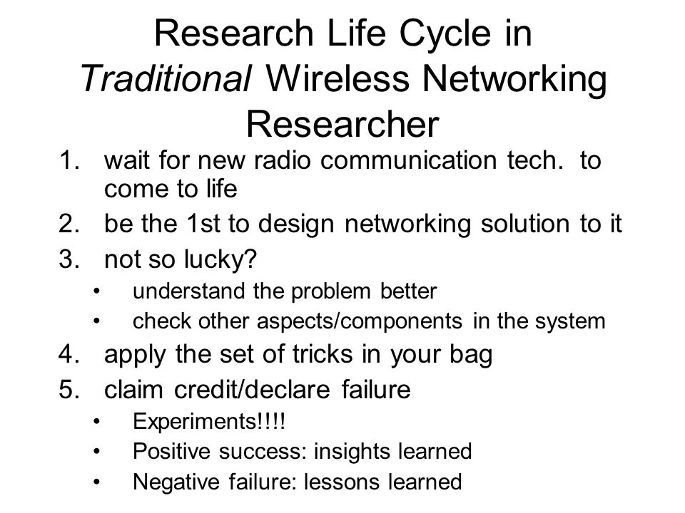 Research Life Cycle in Traditional Wireless Networking Researcher 1.wait for new radio communication tech.