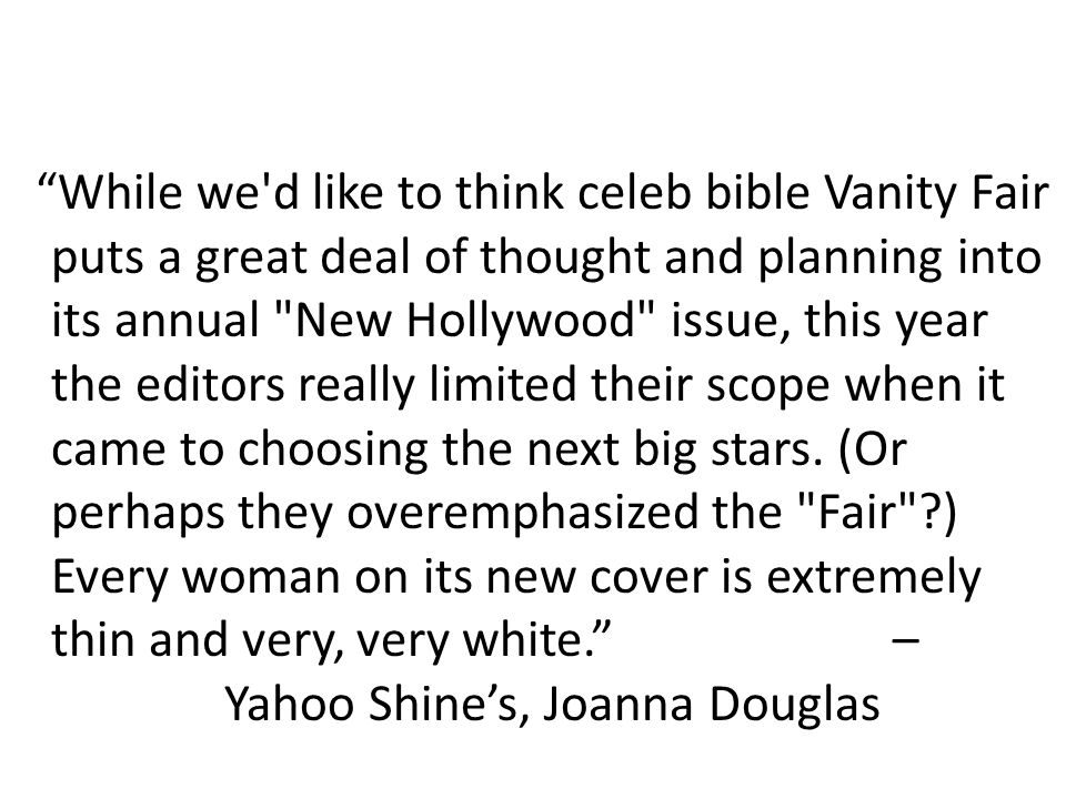 While we d like to think celeb bible Vanity Fair puts a great deal of thought and planning into its annual New Hollywood issue, this year the editors really limited their scope when it came to choosing the next big stars.