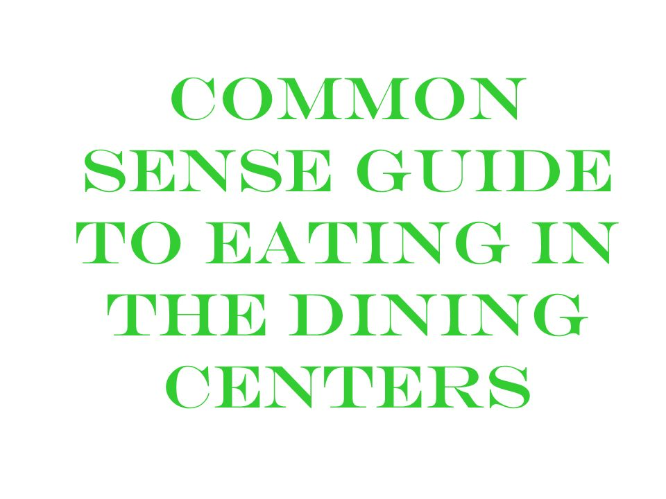 Common Sense guide to eating in the dining Centers