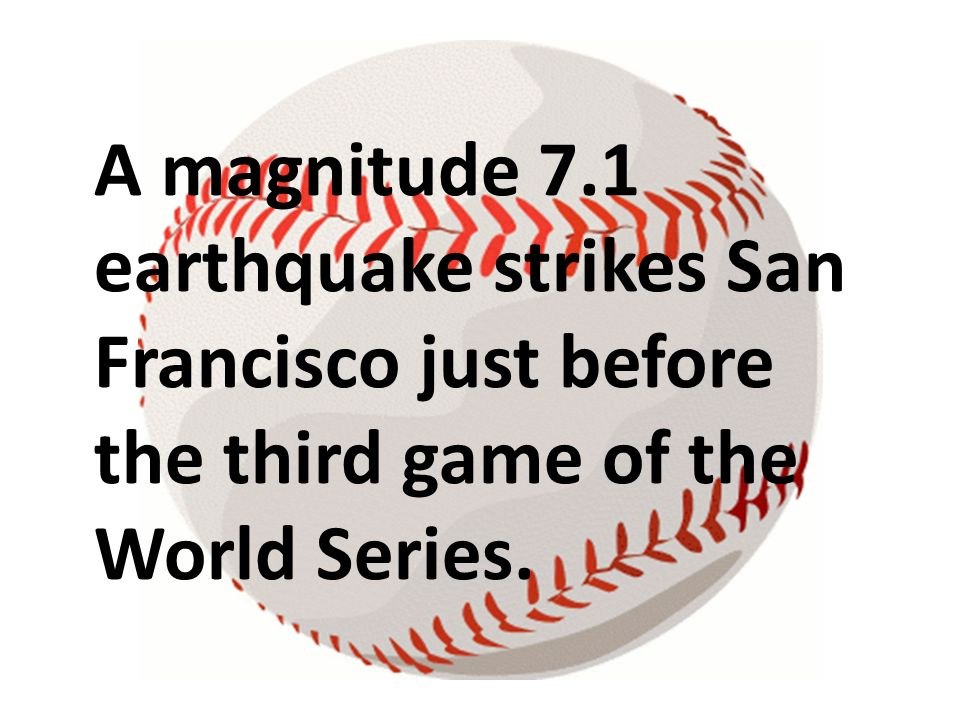 A magnitude 7.1 earthquake strikes San Francisco just before the third game of the World Series.