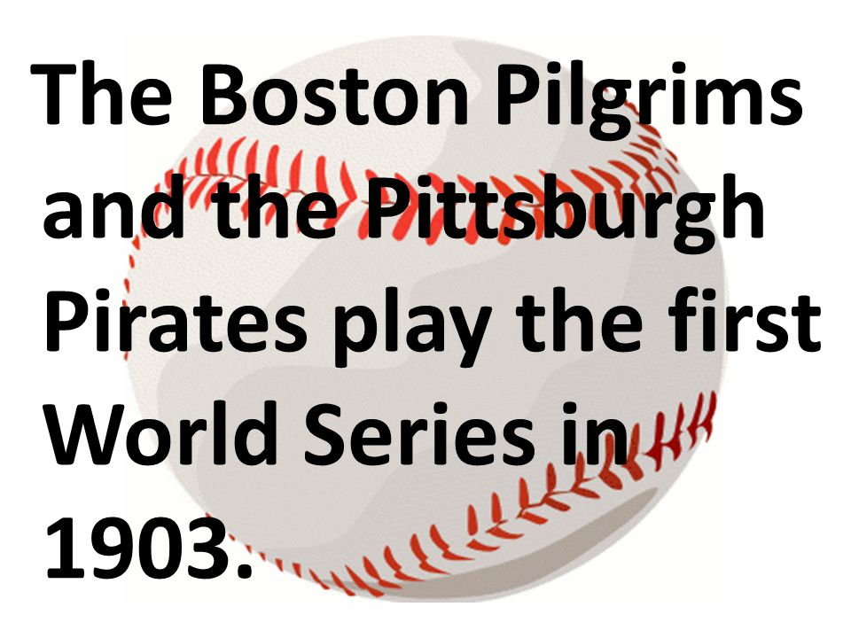 The Boston Pilgrims and the Pittsburgh Pirates play the first World Series in 1903.