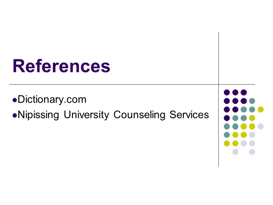 References Dictionary.com Nipissing University Counseling Services