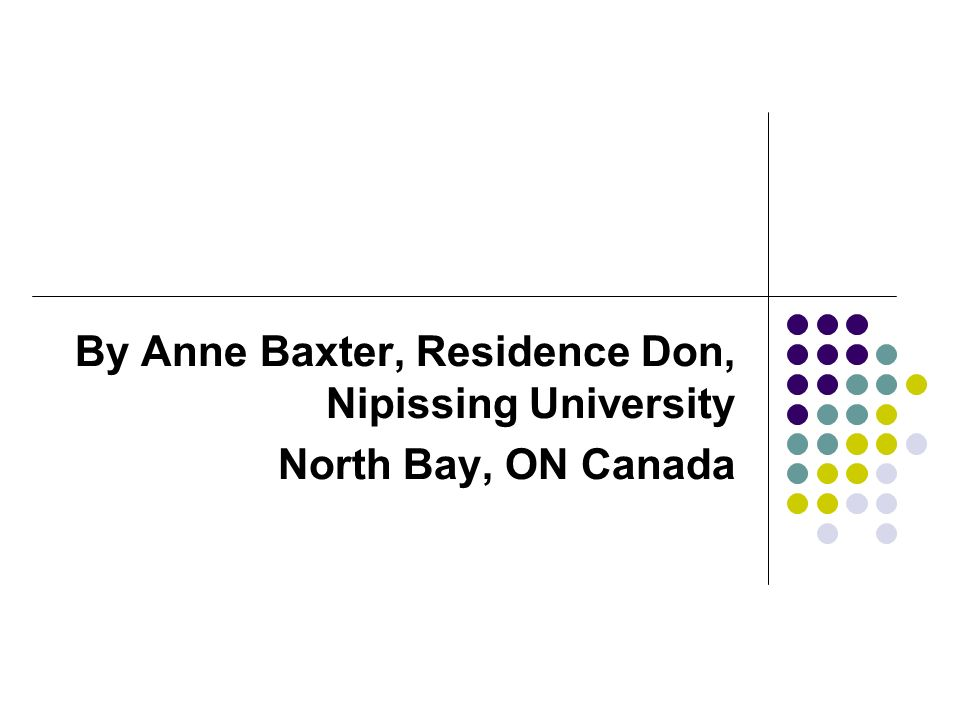 By Anne Baxter, Residence Don, Nipissing University North Bay, ON Canada