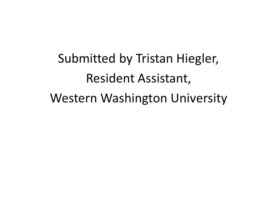 Submitted by Tristan Hiegler, Resident Assistant, Western Washington University
