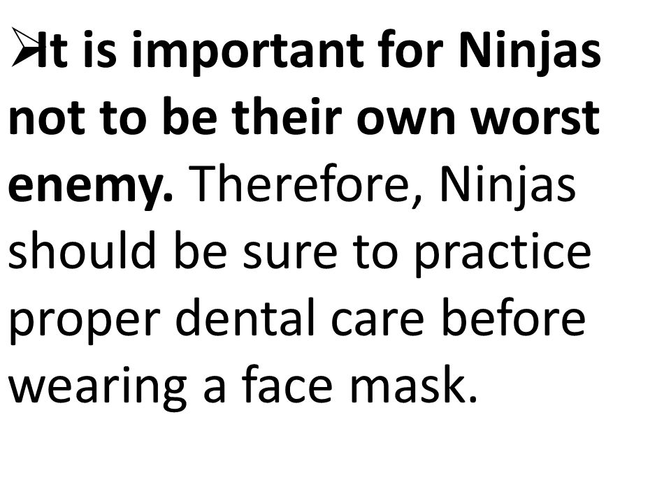 It is important for Ninjas not to be their own worst enemy.