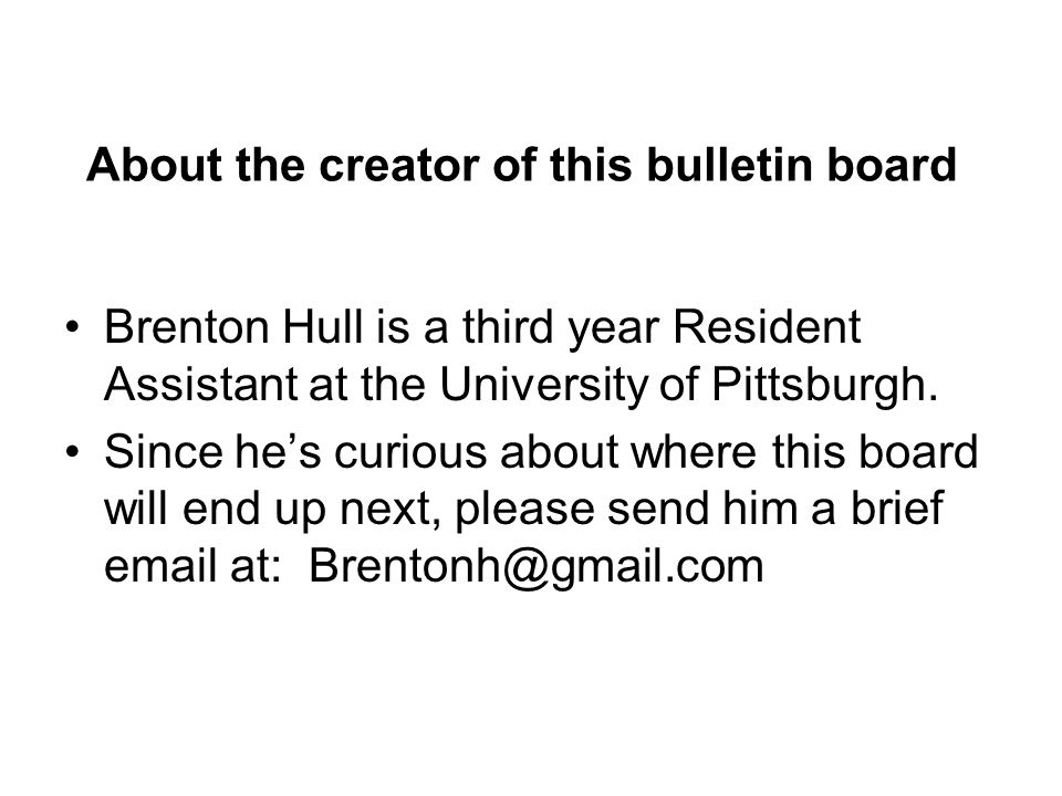About the creator of this bulletin board Brenton Hull is a third year Resident Assistant at the University of Pittsburgh.