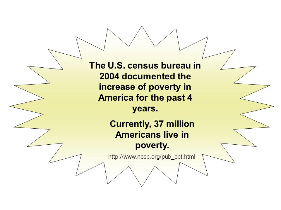 The U.S. census bureau in 2004 documented the increase of poverty in America for the past 4 years.