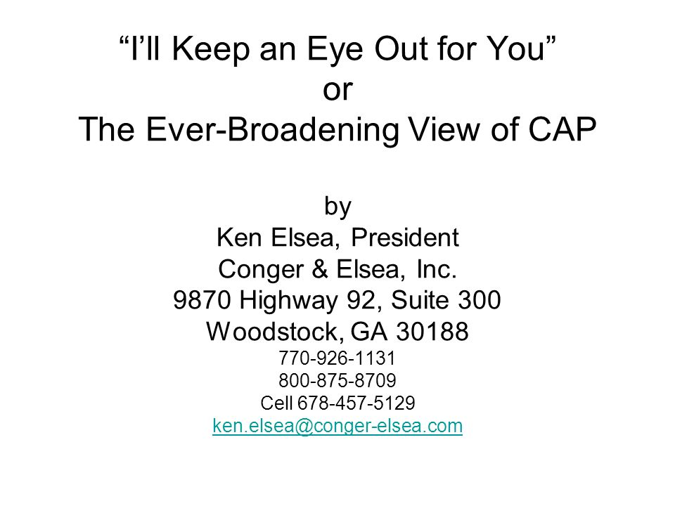 Ill Keep an Eye Out for You or The Ever-Broadening View of CAP by Ken Elsea, President Conger & Elsea, Inc.