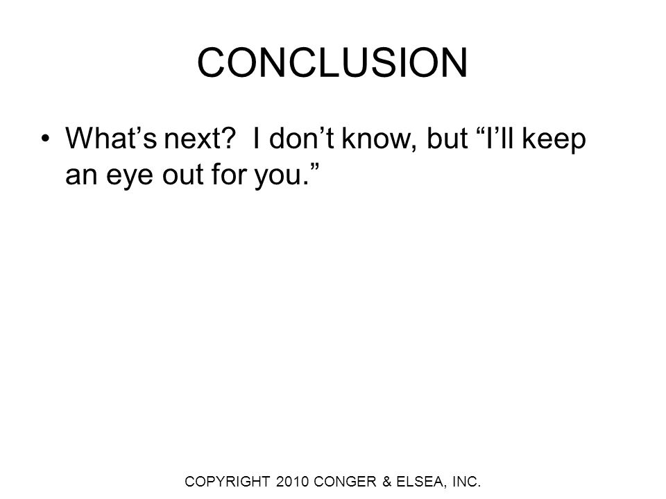 CONCLUSION Whats next. I dont know, but Ill keep an eye out for you.