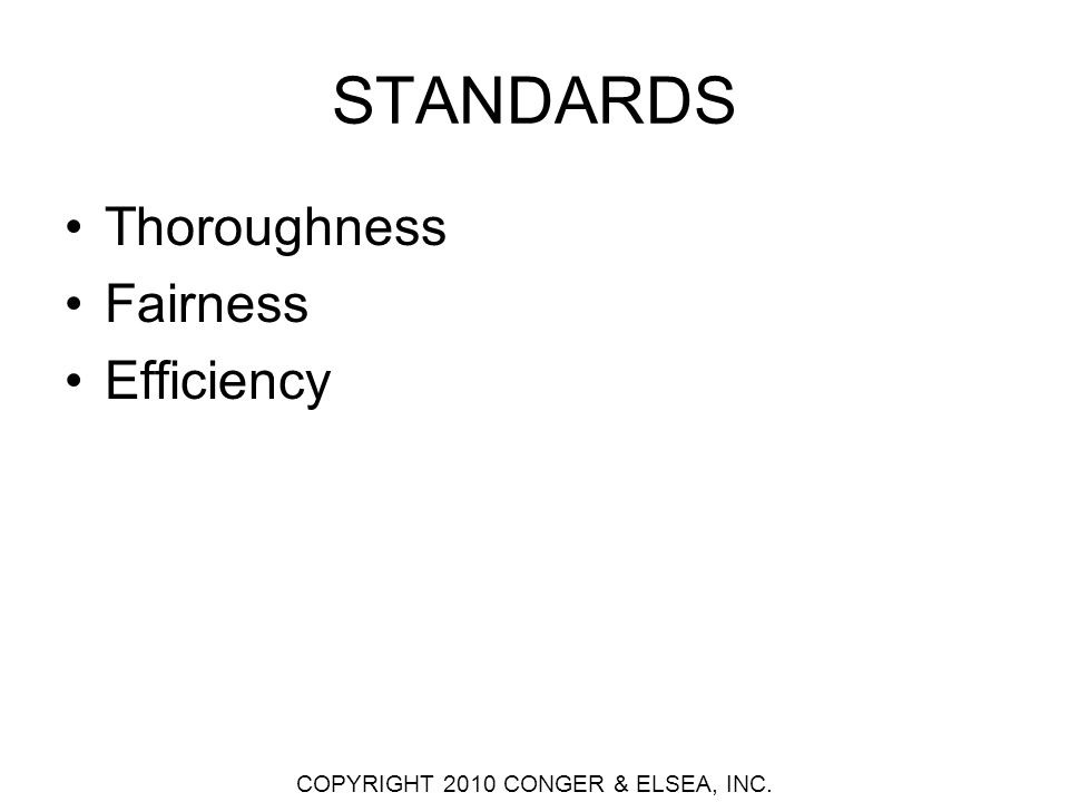 STANDARDS Thoroughness Fairness Efficiency COPYRIGHT 2010 CONGER & ELSEA, INC.