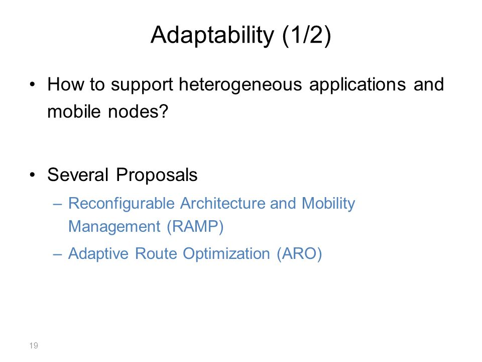 Adaptability (1/2) How to support heterogeneous applications and mobile nodes.