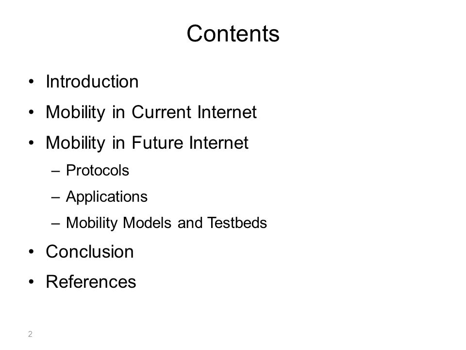2 Contents Introduction Mobility in Current Internet Mobility in Future Internet –Protocols –Applications –Mobility Models and Testbeds Conclusion References