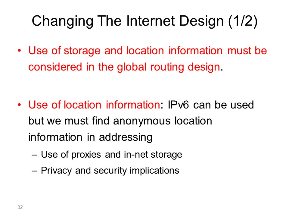 Changing The Internet Design (1/2) Use of storage and location information must be considered in the global routing design.