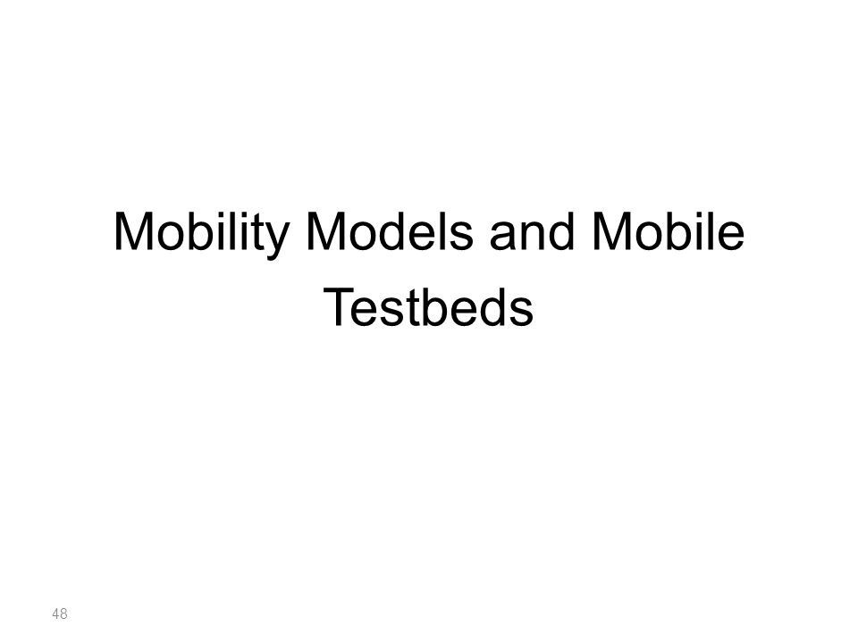 Mobility Models and Mobile Testbeds 48