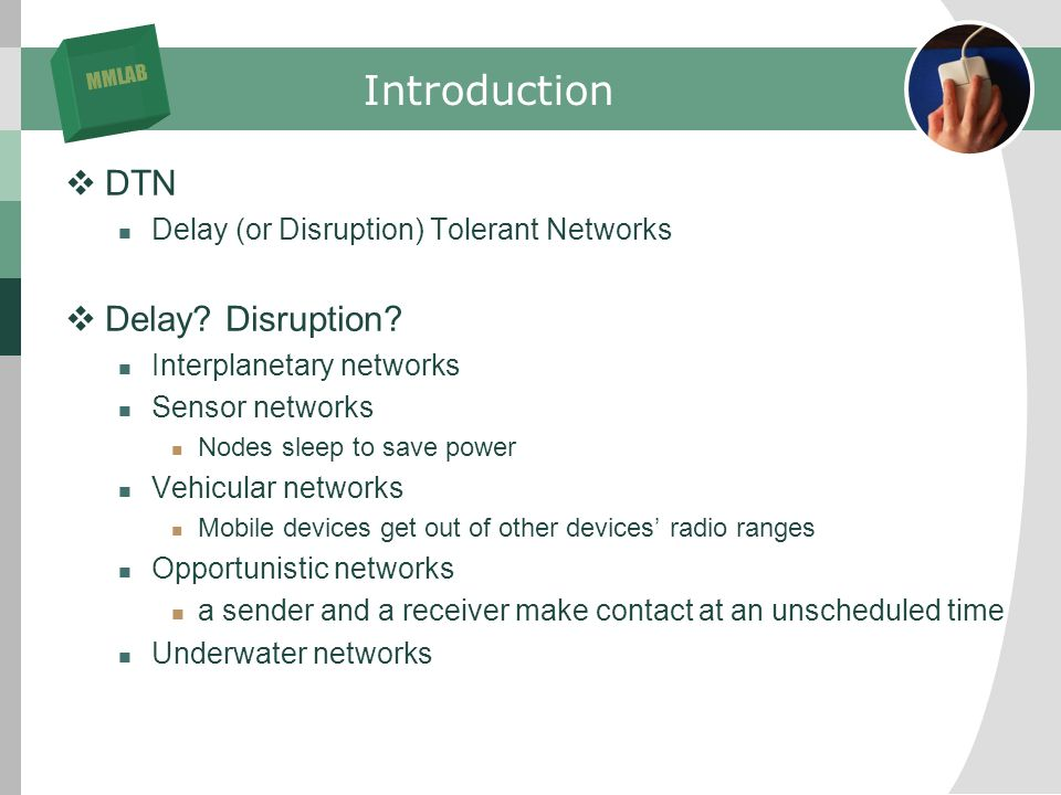 MMLAB Introduction DTN Delay (or Disruption) Tolerant Networks Delay.