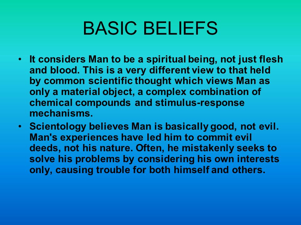 BASIC BELIEFS It considers Man to be a spiritual being, not just flesh and blood.