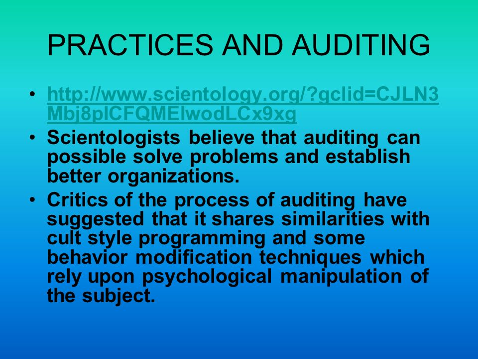 PRACTICES AND AUDITING http://www.scientology.org/ gclid=CJLN3 Mbj8pICFQMEIwodLCx9xghttp://www.scientology.org/ gclid=CJLN3 Mbj8pICFQMEIwodLCx9xg Scientologists believe that auditing can possible solve problems and establish better organizations.