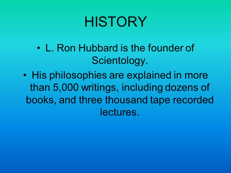 HISTORY L. Ron Hubbard is the founder of Scientology.