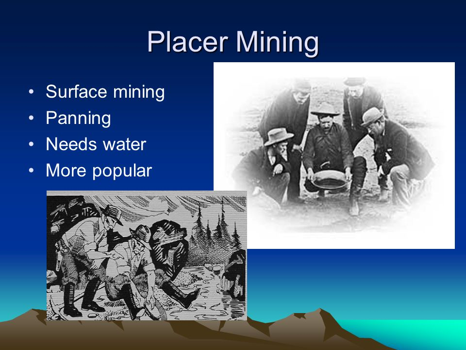 Placer Mining Surface mining Panning Needs water More popular