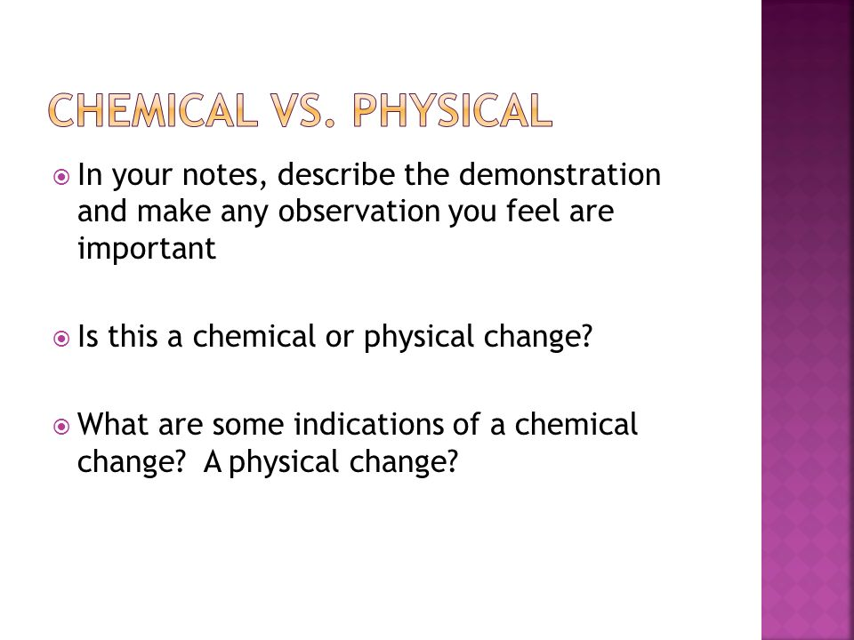 In your notes, describe the demonstration and make any observation you feel are important Is this a chemical or physical change.