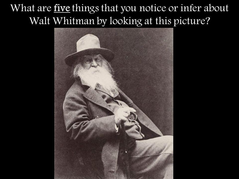 What are five things that you notice or infer about Walt Whitman by looking at this picture